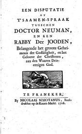 Een disputatie of T'saamenspraak tusschen Neuman en een rabby der Jooden,: belangende het groote geheimenis der godsaligheit en het geloove der christenen aan den waaren drie-eenigen God, Volume 1