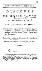 Discours de Moïse Bayle,de Marseille, député à la convention nationale, contre l'appel au peuple et la proposition de faire confirmer le jugement qui sera décrété par la Convention contre Louis Capet, dernier Roi des français