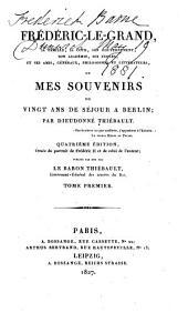 Frédéric-le-Grand, sa famille, sa cour, son gouvernement, son académie, ses écoles, et ses amis, généraux, philosophes et littérateurs; ou, Mes souvenirs de vingt ans de séjour à Berlin