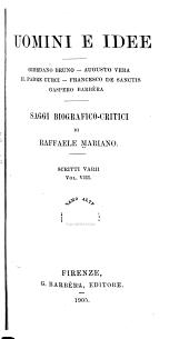 Uomini e idee; Giordano Bruno, Augusto Vera, Il padre Curci, Francesco de Sanctis, Gaspero Barbèra: saggi biografico-critici ...