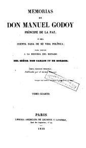 Memorias de don Manuel Godoy, Príncipe de la Paz, ó sea cuenta dada de su vida política, para servir a la historia del reinado del señor don Carlos IV de Borbón, 4