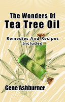 The Wonders Of Tea Tree Oil   Remedies And Recipes Included PDF