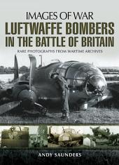Luftwaffe Bombers in the Battle of Britain: Rare photographs from wartime archives
