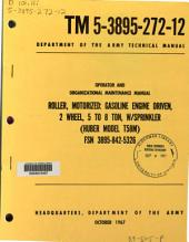 Operator and Organizational Maintenance Manual: Roller, Motorized, Gasoline Engine Driven, 2 Wheel, 5 to 8 Ton, W/sprinkler, (Huber Model T58M), FSN 3895-842-5326