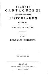 Ioannis Cantacuzeni Eximperatoris Historiarum Libri IV.: Græce et Latine, Volume 2