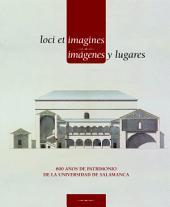 Loci et imagines = Imágenes y lugares: 800 años de patrimonio de la Univerisdad de Salamanca