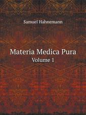 Materia Medica Pura: Volume 1
