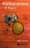 Practical Alchemy  A Memoir PDF