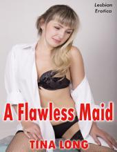 A Flawless Maid: Lesbian Erotica