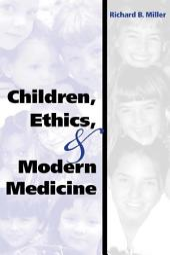 Children, Ethics, and Modern Medicine
