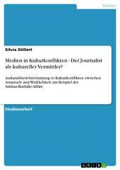 Medien in Kulturkonflikten - Der Journalist als kultureller Vermittler?: Auslandsberichterstattung in Kulturkonflikten zwischen Anspruch und Wirklichkeit am Beispiel der Salman-Rushdie-Affäre