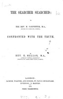 The searcher searched  or The rev  H  Carpenter     confronted with the truth  in reply to his work  the rev  E  Mellor s bicentenary statements examined   PDF