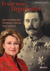 Er war mein Urgroßvater: Anita Hohenberg über Thronfolger Erzherzog Franz Ferdinand