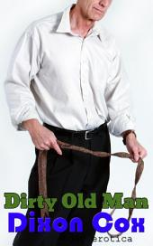 Dirty Old Man: (older man with young man gay erotica)