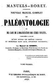 Nouveau manuel complet de paléontologie: ou, Des lois de l'organisation des ētres vivants, comparées à celles qu'ont suivies les espèces fossiles et humatiles dans leur apparition successive, Volume1