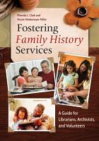 Fostering Family History Services  A Guide for Librarians  Archivists  and Volunteers PDF