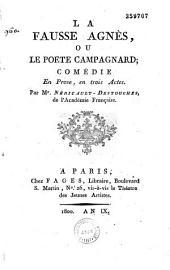 La Fausse Agnès, ou le Poète campagnard: comédie en prose, en trois actes