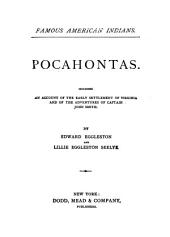 Pocahontas, Including an Account of the Early Settlement of Virginia and of the Adventures of Captain John Smith