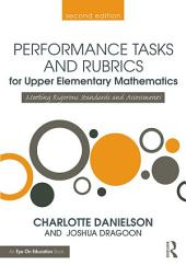 Performance Tasks and Rubrics for Upper Elementary Mathematics: Meeting Rigorous Standards and Assessments, Edition 2