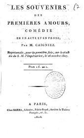 Les souvenirs des premieres amours, comedie en un acte et en prose; par M. Caigniez. Representee, pour la premiere fois, sur le theatre de S. M. l'Imperatrice, le 26 octobre 1807