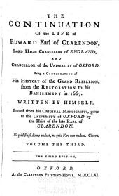The Life of Edward Earl of Clarendon: ... Containing, (I. An Account of the Chancellor's Life from His Birth to the Restoration in 1660. II. A Continuation of the Same, and of His History of the Grand Rebellion, from the Restoration to His Banishment in 1667