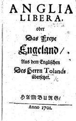 Anglia Libera  oder das Freye Engeland  Aus dem Englischen des Herrn Tolands   bersetzet PDF