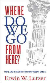 Where Do We Go From Here?: Hope and Direction in our Present Crisis