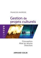 Gestion de projets culturels: Conception, direction et mise en oeuvre