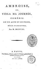 Ambroise, ou Voilà ma journée: comédie en un acte et en prose, mêlée d'ariettes