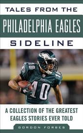 Tales from the Philadelphia Eagles Sideline: A Collection of the Greatest Eagles Stories Ever Told