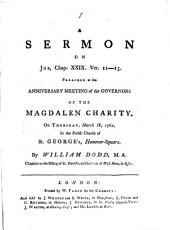 A Sermon on Job, Chap.xxix. Ver. 11-13: Preached at the Anniversary Meeting of the Governors of the Magdalen Charity, on Thursday, March 18, 1762, in the Parish Church of St. George's, Hanover-Square. By William Dodd, ...