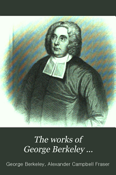 The Works of George Berkeley ...: Including His Posthumous Works; with Prefaces, Annotations, Appendices, and an Account of His Life, Volume 1