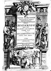 Vlyssis Aldrouandi ... Ornithologiae hoc est De auibus historiae libri 12. ... Cum indice septemdecim linguarum copiosissimo. Per Aemilium Mariam, & Euangelistam fratres de Manolessijs in lucem restituti