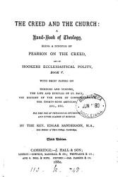 The Creed and the Church  a hand book of theology  being a synopsis of Pearson on the Creed  and of Hooker s Ecclesiastical polity  book v PDF