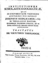 Institutiones scholastico-dogmaticae, quas in universitate Viennensi auditoribus suis exposuit ---: Volume 4