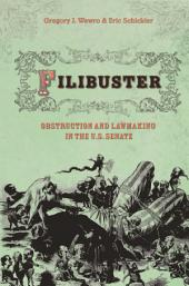 Filibuster: Obstruction and Lawmaking in the U.S. Senate