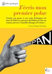 J'écris mon premier polar : Guide pratique