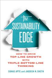 The Sustainability Edge: How to Drive Top-Line Growth with Triple-Bottom-Line Thinking