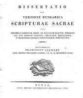 Dissertatio de Versione Hungarica Scripturae Sacrae, cui specimina correctae ... versionis una cum momentis ... emendationum ... instituendarum, subjunguntur
