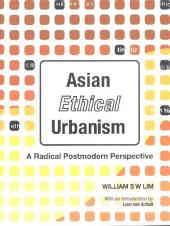 Asian Ethical Urbanism: A Radical Postmodern Perspective