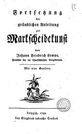 Fortsetzung der gründlichen Anleitung zur Markscheidekunst von Johann Friedrich Lempe ... Mit vier kupfern