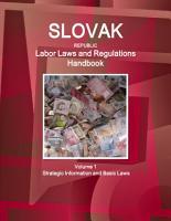 Slovak Republic Labor Laws and Regulations Handbook Volume 1 Strategic Information and Basic Laws PDF