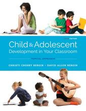 Child and Adolescent Development in Your Classroom, Topical Approach: Edition 3