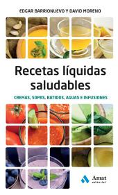 Recetas liquidas saludables: Cremas, sopas, batidos, aguas e infusiones