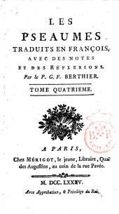 Les Pseaumes traduits en françois, avec des notes et des réflexions. Par le P. G. F. Berthier. Tome premier [-huitieme!: 4