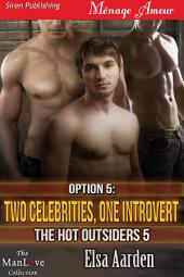 Option 5: Two Celebrities, One Introvert [The Hot Outsiders 5]