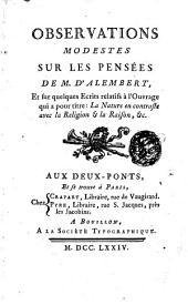 Observations modestes sur les pensées de m. D'Alembert, et sur quelques ecrits relatifs à l'ouvrage qui a pour titre La nature en contraste avec la religion & la raison, &c