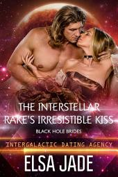 The Interstellar Rake's Irresistible Kiss: Big Sky Alien Mail Order Brides #6 (Intergalactic Dating Agency: Black Hole Brides #1)