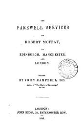 The Farewell Services of Robert Moffat, in Edinburgh, Manchester, and London. Edited by John Campbell. [With a Portrait.]