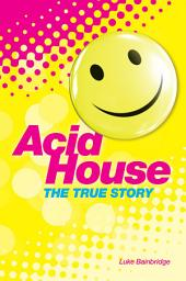 The True Story of Acid House: Britain's Last Youth Culture Revolution
